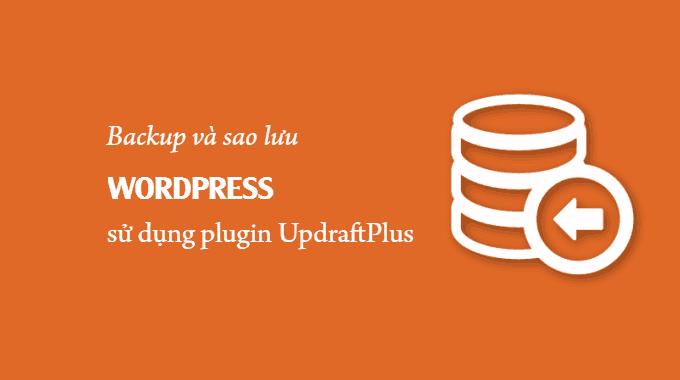 Hướng dẫn backup và sao lưu WordPress với plugin UpdraftPlus