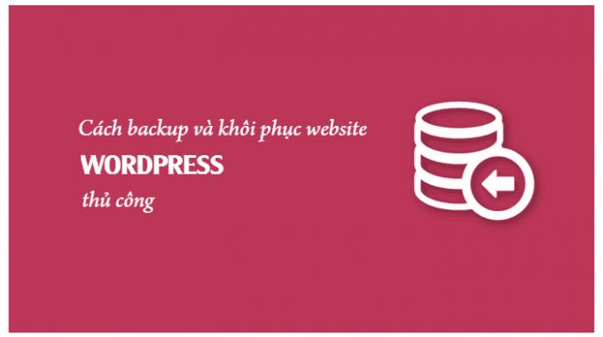 Cách backup và khôi phục website WordPress thủ công