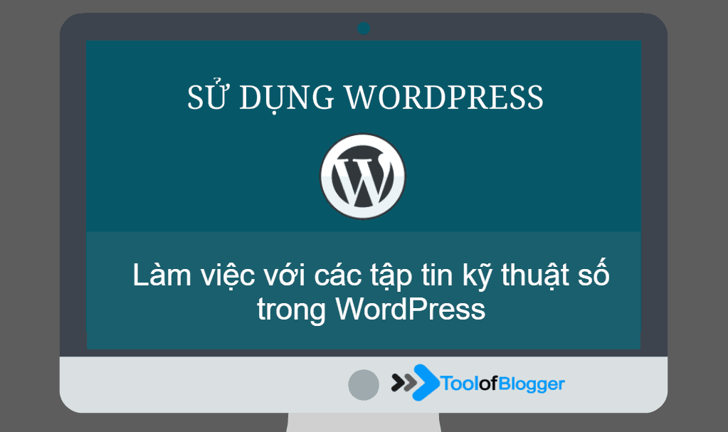Làm việc với tập tin kỹ thuật số trong WordPress