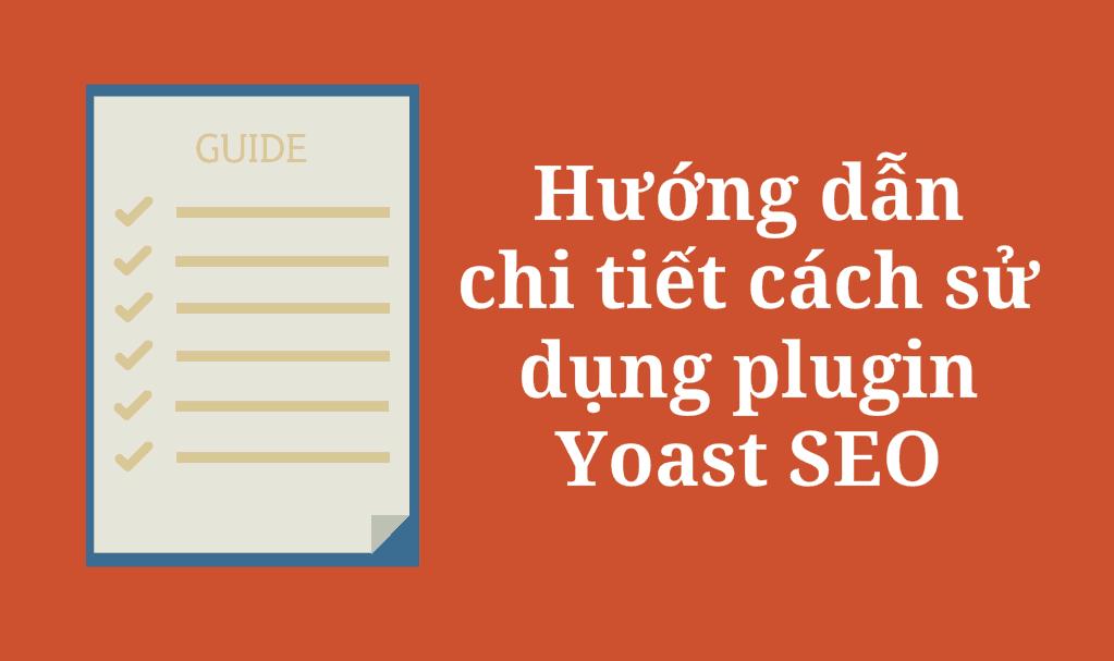 Hướng dẫn chi tiết nhất cách sử dụng plugin Yoast SEO