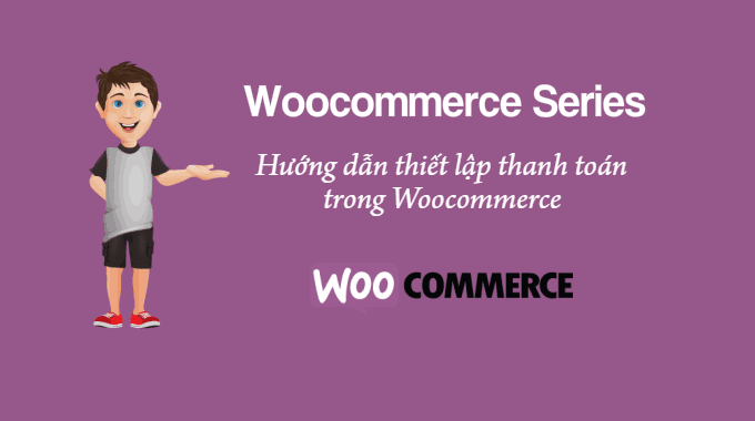 thiết lập thanh toán trong woocommerce