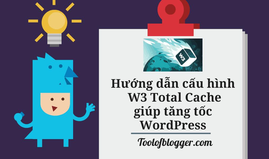 Hướng dẫn cấu hình W3 Total Cache giúp tăng tốc WordPress