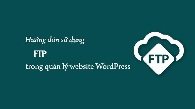 Hướng dẫn sử dụng FTP trong quản lý website WordPress