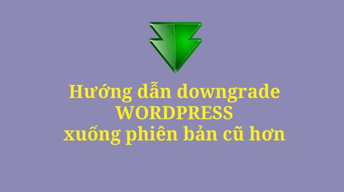 Cách downgrade WordPress xuống phiên bản thấp hơn