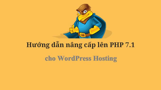 Hướng dẫn nâng cấp PHP 7.1 cho WordPress hosting