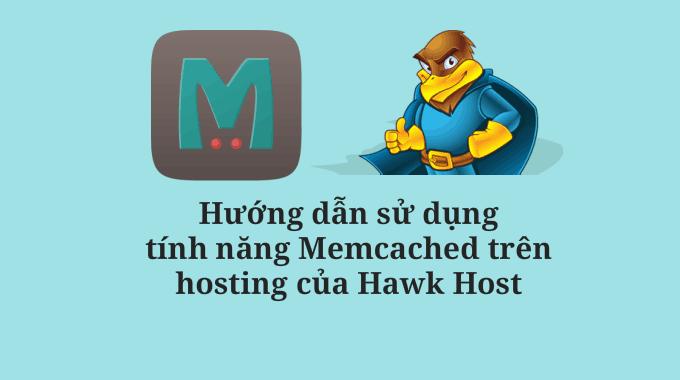 Hướng dẫn kích hoạt Memcached trên hosting của Hawk Host
