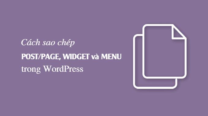 Cách sao chép post/page, widget và menu trong WordPress