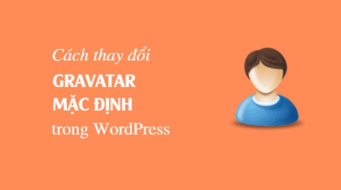 Cách thay đổi Gravatar mặc định trong WordPress