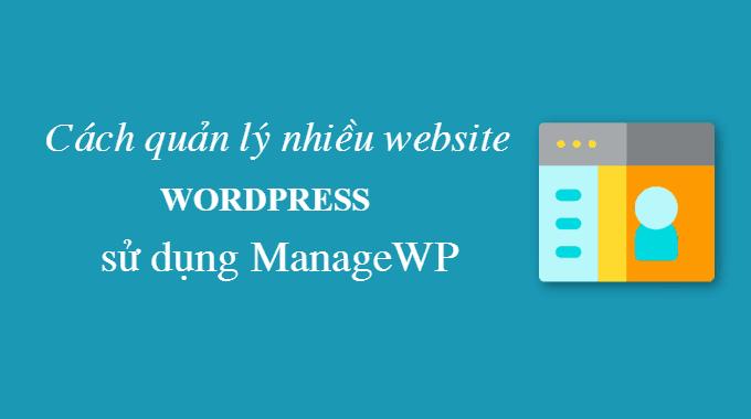 Cách quản lý nhiều website WordPress sử dụng ManageWP