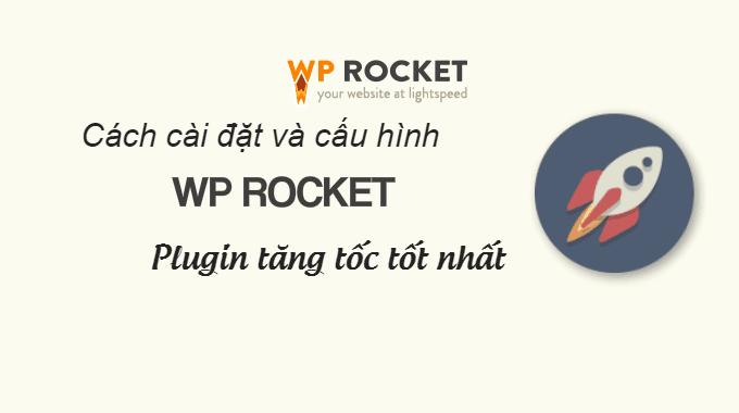 Hướng dẫn cài đặt và cấu hình plugin WP Rocket