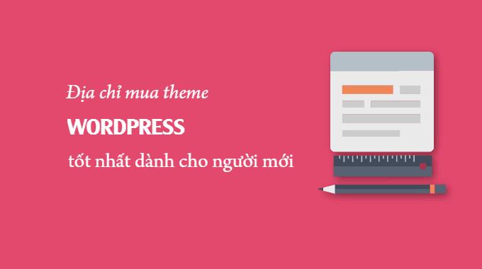 5 địa chỉ mua theme WordPress tốt nhất cho người mới