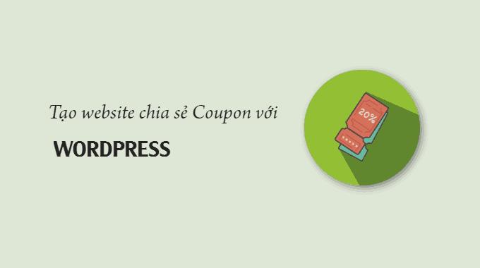Cách tạo một trang web chia sẻ coupon sử dụng WordPress