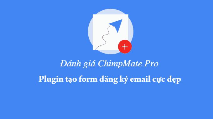 Đánh giá ChimpMate Pro: plugin tạo form đăng ký email cực đẹp