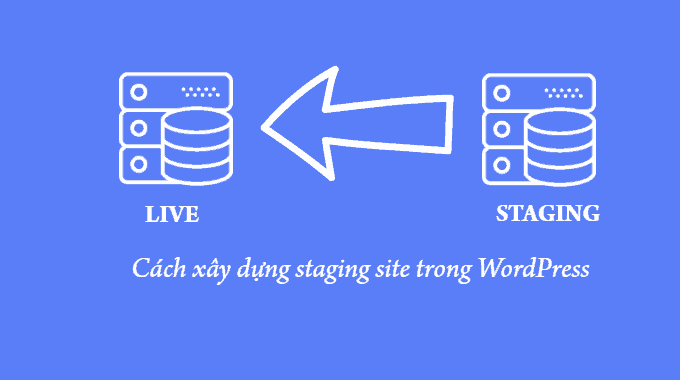 Cách xây dựng staging site trong WordPress cho beginner