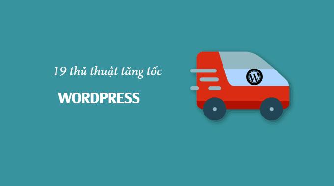 19 thủ thuật tăng tốc WordPress 2017