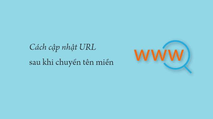 Cách cập nhật URL sau khi chuyển sang tên miền mới