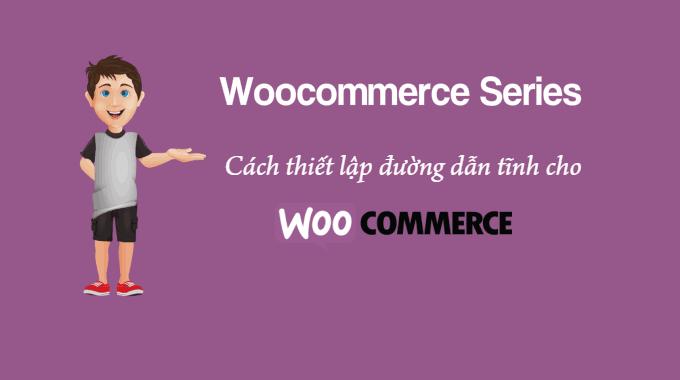 Cách tối ưu đường dẫn tĩnh trong Woocommerce