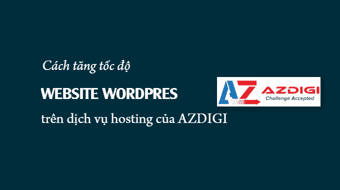 Cách tăng tốc độ website WordPress trên SSD web hosting của AZDIGI