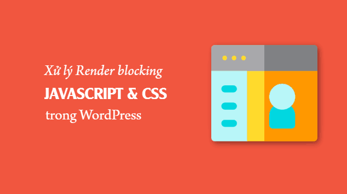Cách khắc phục render-blocking javascript and css trong WordPress