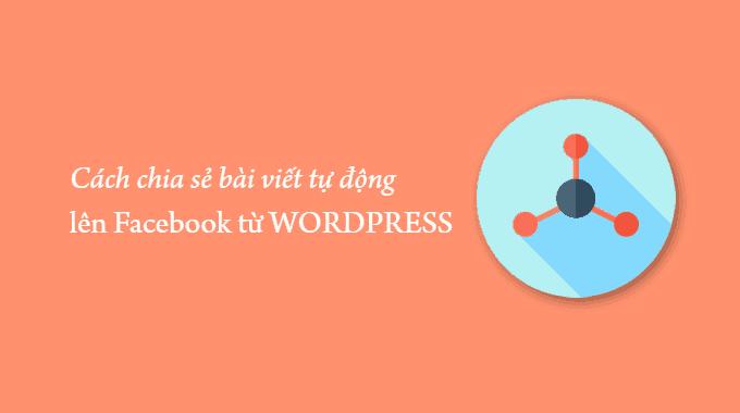 Cách tự động đăng bài viết lên Facebook từ WordPress