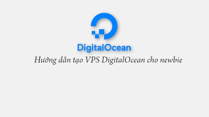 Hướng dẫn tạo VPS DigitalOcean cho newbie