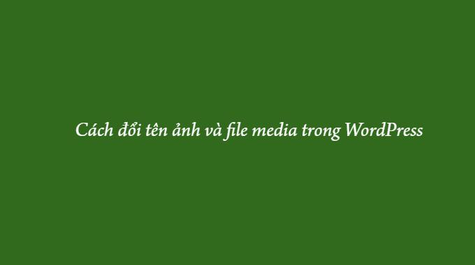 Cách đổi tên ảnh và file media trong WordPress