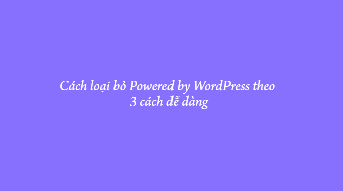 cách loại bỏ powered by WordPress 4