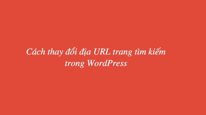Cách thay đổi địa URL trang tìm kiếm trong WordPress
